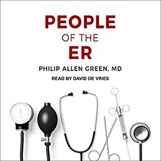 People of the ER                   By:                                                                                                                                 Philip Allen Green MD                               Narrated by:                                                                                                                                 David de Vries                      Length: 5 hrs and 38 mins     2 ratings     Overall 4.5