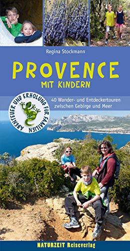 Provence mit Kindern: 40 Wander- und Entdeckertouren zwischen Gebirge und Meer: 45 Wander- und Entdeckertouren für Familien zwischen Gebirge und Meer (Naturzeit mit Kindern)