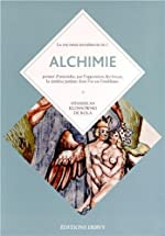 Alchimie - Florilège de l'art secret ; Augmenté de La fontaine des amoureux de science par Jehan de la Fontaine (1413) de Stanislas Klossowski de Rola