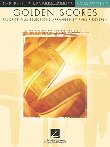 Golden Scores: Favourite Film Selections -For Piano- (Book (Arr. by Keveren, Phillip)): Noten für Klavier: Arr. Phillip Keveren the Phillip Keveren ... Solo (Philip Keveren Series: Piano Solo)