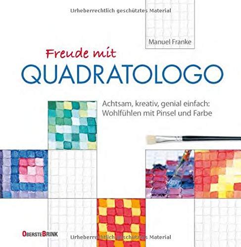 Freude mit Quadratologo: Achtsam, kreativ, genial einfach: Wohlfühlen mit Pinsel und Farbe