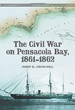 Civil War on Pensacola Bay, 1861-1862 by John K. Driscoll (2007-09-07)