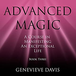 Advanced Magic     A Course in Manifesting an Exceptional Life, Book 3              By:                                                                                                                                 Genevieve Davis                               Narrated by:                                                                                                                                 Fiona Hardingham                      Length: 1 hr and 50 mins     93 ratings     Overall 4.6