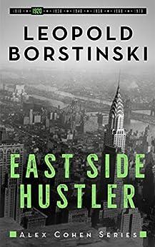 East Side Hustler (Alex Cohen Book 2) by [Leopold Borstinski]
