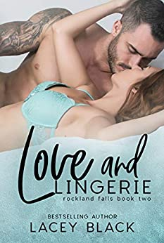 Love and Lingerie (Rockland Falls Book 2) by [Lacey Black]