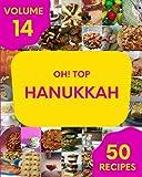 Oh! Top 50 Hanukkah Recipes Volume 14: Let s Get Started with The Best Hanukkah Cookbook!