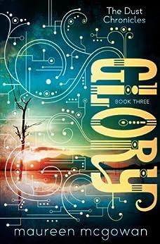 Glory (The Dust Chronicles Book 3) by [Maureen McGowan]