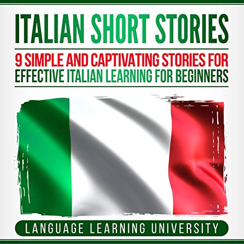 Italian Short Stories: 9 Simple and Captivating Stories for Effective Italian Learning for Beginners audiobook cover art
