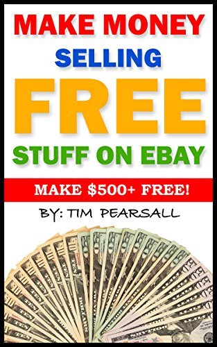 Amazon Com Make Money Selling Free Stuff On Ebay Sell Things You Would Normally Throw Away On Ebay Ebook Pearsall Tim Kindle Store