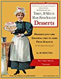 An Anthology of Thirty, 30 Minute Made-From-Scratch Desserts...: Desserts just like Grandma used to make From Scratch &