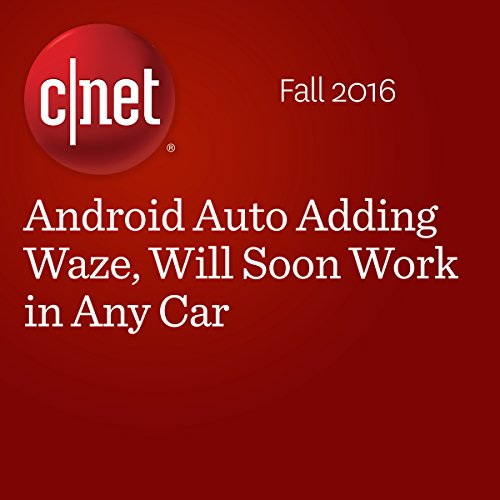 Android Auto Adding Waze, Will Soon Work in Any Car audiobook cover art