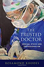 The Trusted Doctor: Medical Ethics and Professionalism