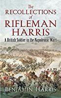 The Recollections of Rifleman Harris: A British Soldier in the Napoleonic Wars (Dover Military History, Weapons, Armor)
