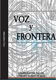 Voz y frontera: Compendio del taller literario Barbas de Maíz par Ilich Mercado Zambrano