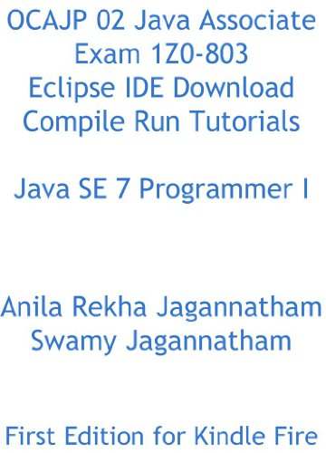 OCAJP 02 Java Associate Exam 1Z0-803 Eclipse IDE Download Compile Run Tutorials SE 7 Programmer I (English Edition)