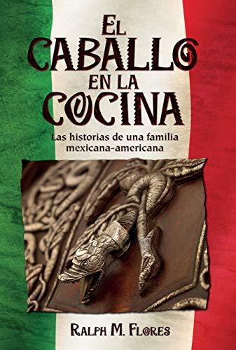 El caballo en la cocina: Las historias de una familia mexicana-americana