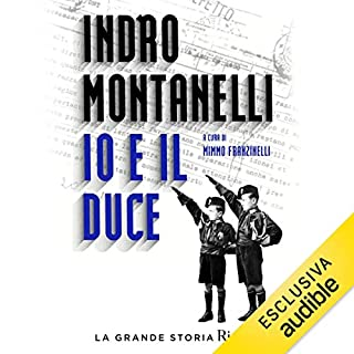 Io e il Duce                   By:                                                                                                                                 Indro Montanelli                               Narrated by:                                                                                                                                 Valerio Amoruso                      Length: 9 hrs and 7 mins     1 rating     Overall 5.0