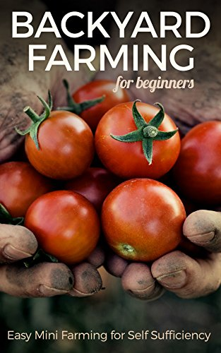 Backyard Farming for Beginners: Easy Mini Farming for Self Sufficiency by [Michael Benard]