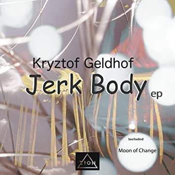 Jerk Body EP included Moon of Change