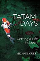 Tatami Days: Getting a Life in Japan