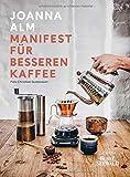 Manifest für besseren Kaffee: Ein einzigartiger Einblick in die Welt des Kaffees. Vom Anbau bis zur fertigen Tasse mit perfekter Zubereitung