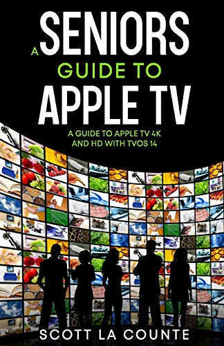 A Seniors Guide to Apple TV: A Guide to Apple TV 4K and HD with TVOS 14