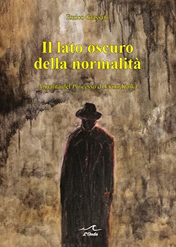 Il lato oscuro della normalità. Attualità del «Processo» di Franz Kafka