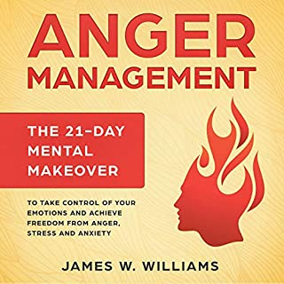 Anger Management: The 21-Day Mental Makeover to Take Control of Your Emotions and Achieve Freedom from Anger, Stress, and Anxiety audiobook cover art