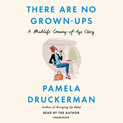 There Are No Grown-Ups Audiobook By Pamela Druckerman cover art