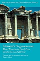 Libanius's Progymnasmata: Model Exercises in Greek Prose Composition and Rhetoric (Society of Biblical Literature: Writings from the Greco-Roman World)
