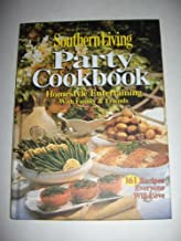 Southern Living Party Cookbook Homestyle Entertaining with Family & Friends: 161 Recipes Everyone Will Love