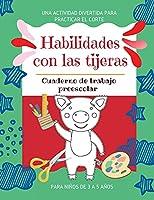 Habilidades con las tijeras Una actividad divertida para practicar el corte Cuaderno de trabajo preescolar para niños de 3 a 5 años: Práctica de tijeras para preescolar - 40 páginas de animales divertidos para niñas y niños