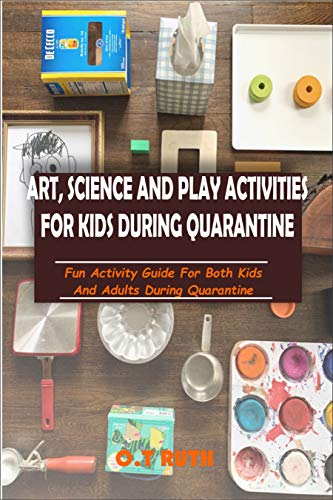 ART, SCIENCE AND PLAY ACTIVITIES  DURING QUARANTINE: Fun Activity Guide for Kids and Adults  During Quarantine (English Edition)