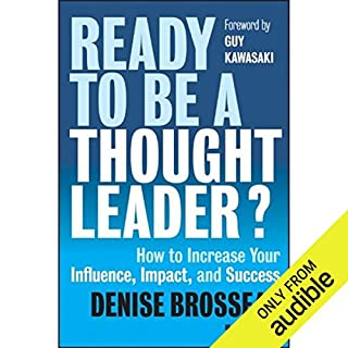 Ready to Be a Thought Leader?     How to Increase Your Influence, Impact, and Success              By:                                                                                                                                 Denise Brosseau,                                                                                        Guy Kawasaki (foreword)                               Narrated by:                                                                                                                                 Kristin Kalbli,                                                                                        Vince Canlas                      Length: 7 hrs and 29 mins     35 ratings     Overall 4.2