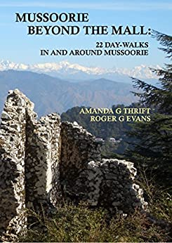 Mussoorie Beyond the Mall: 22 Day-Walks In and Around Mussoorie by [Amanda Thrift, Roger Evans, Stephen Alter]
