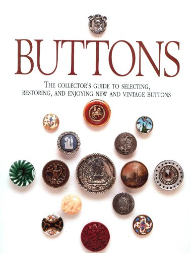Buttons: The Collector's Guide to Selecting, Restoring and E