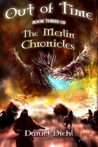 Book: Out of Time (The Merlin Chronicles Book 3) by Daniel Diehl