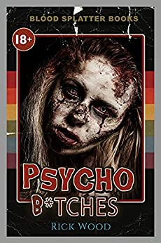 Psycho B*tches: A Splatterpunk Horror Novel (Blood Splatter Books) by [Rick Wood]