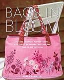Bolsas em flor: crie 20 bolsas de flores exclusivas com pontos de bordado simples e padrões fáceis de costurar