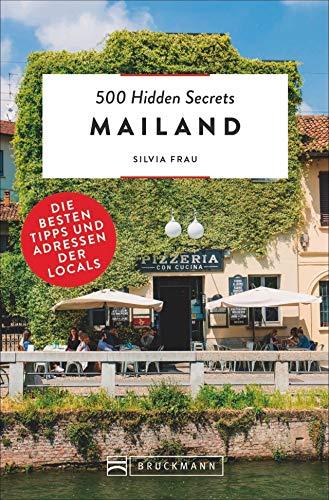 Bruckmann Reiseführer: 500 Hidden Secrets Mailand. Die besten Tipps und Adressen der Locals. Ein Reiseführer mit garantiert den besten Geheimtipps und Adressen. NEU 2020