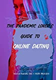 The Pandemic Lovers Guide to Online Dating Success in 5 Steps: Your Fun-Filled Guide to Match-Making...