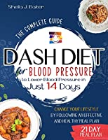 Dash Diet for Blood Pressure: The Complete Guide to Lower Blood Pressure in Just 14 Days. Change Your Lifestyle by Following an Effective and Healthy Meal Plan