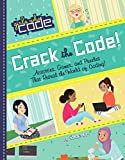 Crack the Code!: Activities, Games, and Puzzles That Reveal the World of Coding (Girls Who Code)