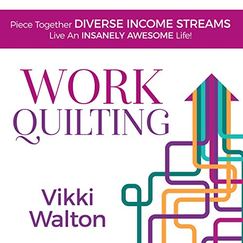 『Work Quilting: Piece Together Diverse Income Streams; Live an Insanely Awesome Life』のカバーアート