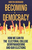 Becoming a Democracy: How We Can Fix the Electoral College, Gerrymandering, and Our Elections