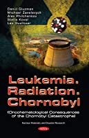 Leukemia. Radiation. Chernobyl: Oncohematological Consequences of the Chernobyl Catastrophe