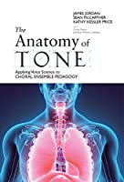 The Anatomy of Tone: Applying Voice Science to Choral Ensemble Pedagogy