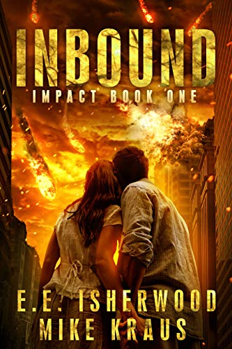Inbound: Impact Book 1: (A Post-Apocalyptic Survival Thriller Series) by [E.E. Isherwood, Mike Kraus]