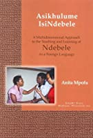 Asikhulume isiNdebele: Let's Speak isiNdebele: A First-year Textbook