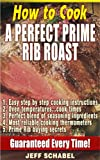 How To Cook A Perfect Prime Rib Roast: Easy step by step Cooking Instructions. Prime Rib Buying Secrets